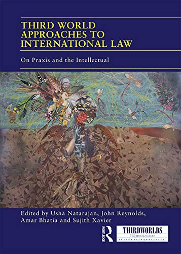 Third World Approaches to International Law: On Praxis and the Intellectual (ThirdWorlds) por Usha Natarajan,John Reynolds,Amar Bhatia,Sujith Xavier