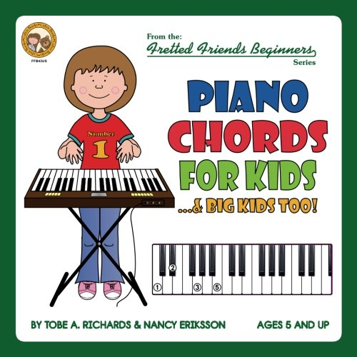 Piano Chords For Kids...& Big Kids Too! (Fretted Friends Beginnners Series)