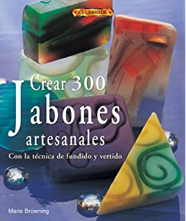 Crear 300 jabones artesanales/ 300 Handcrafted Soaps: Con la tecnica de fundido y vertido
