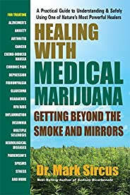 Healing with Medical Marijuana: Getting Beyond the Smoke and Mirrors