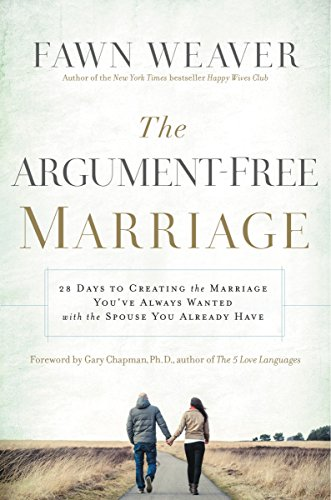 (The Argument-Free Marriage: 28 Days to Creating the Marriage You've Always Wanted with the Spouse You Already Have )