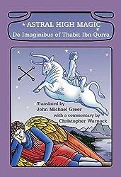 Astral High Magic: De Imaginibus of Thabit Ibn Qurra (English Edition)