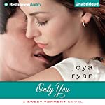 Only You: A Sweet Torment Novel, Book 2   Joya Ryan