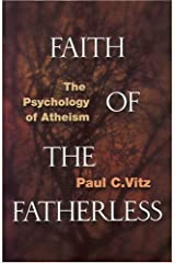 Faith of the Fatherless: The Psychology of Atheism Paperback