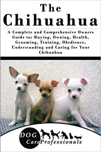 The Chihuahua A Complete And Comprehensive Owners Guide To Buying
