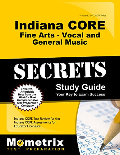 Indiana CORE Fine Arts - Vocal and General Music Secrets Study Guide: Indiana CORE Test Review for the Indiana CORE Assessments for Educator Licensure