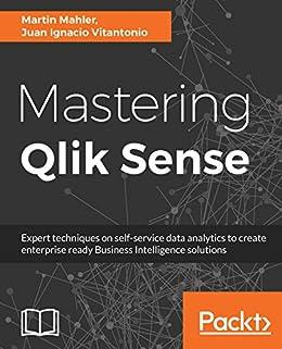 Mastering Qlik Sense: Expert techniques on self-service data analytics to  create enterprise ready Business Intelligence solutions