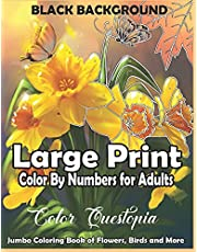 Large Print Color By Numbers for Adults BLACK BACKGROUND: Jumbo Coloring Book Of Birds, Flowers and More: Simple Anti Anxiety Coloring Relaxation