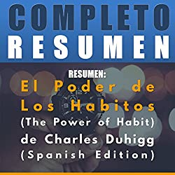Resumen: El Poder de Los Habitos (The Power of Habit) de Charles Duhigg