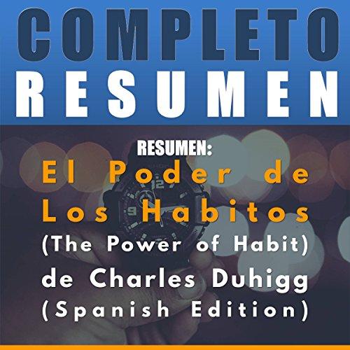 Resumen: El Poder de Los Habitos (The Power of Habit) de Charles Duhigg