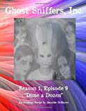 Ghost Sniffers, Inc. Season 1, Episode 9 Script: Dime a Dozen, Jennifer DiMarco, 1495208958