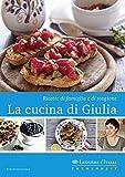 La cucina di Giulia: Ricette di famiglia e di stagione