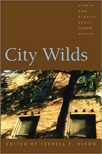 city wilds essays and stories about urban nature terrell dixon  city wilds essays and stories about urban nature terrell dixon bell hooks b hilbert bob marshall charles siebert chet raymo david wicinas