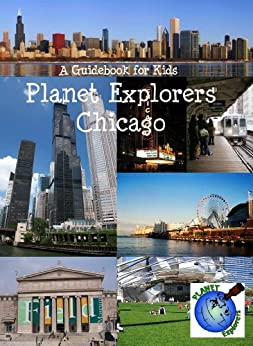 Planet Explorers Chicago: A Travel Guide for Kids by [Schaefer, Laura]