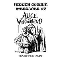 Hidden Occult Messages of Alice in Wonderland Audiobook by Isaac Weishaupt Narrated by Isaac Weishaupt