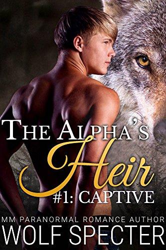 The Alpha's Heir: Captive (A MM Gay Wolf Shifter Mpreg Alpha Omega Romance)