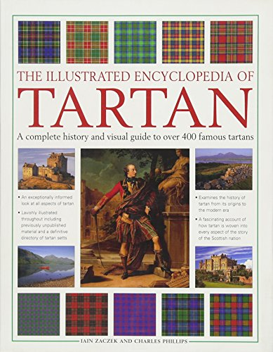 The Illustrated Encyclopedia of Tartan: A Complete History And Visual Guide To Over 400 Famous Tartans -