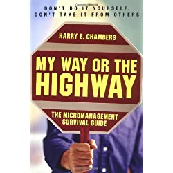 My Way or the Highway: The Micromanagement Survival Guide by Harry Chambers (2004-11-01)