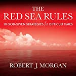 The Red Sea Rules: 10 God-Given Strategies for Difficult Times | Robert J. Morgan