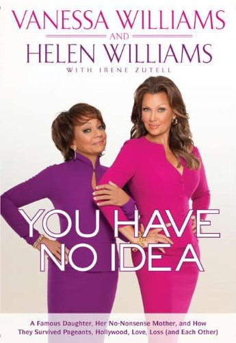 You Have No Idea: A Famous Daughter, Her No-nonsense Mother, and How They Survived Pageants, Holly wood, Love, Loss (and