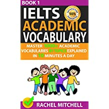 Ielts Academic Vocabulary: Master 1000+ Academic Vocabularies By Topics Explained In 10 Minutes A Day (Book 1)