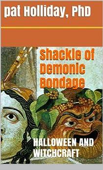 Shackles of Demonic Bondage by [Holliday, Pat]
