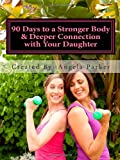 90 Days to a Stronger Body and Deeper Connection with Your Daughter, Holly Clapham and Angela Parker, 1463663250