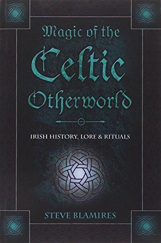 Magic Of The Celtic Otherworld: Irish History, Lore & Rituals (Llewellyn's Celtic Wisdom)