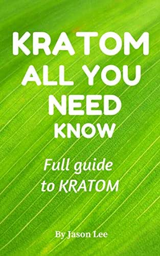 Kratom: All You Need to Know,Capsules, Powder, Extract, Full Effects,Benefits,Possible Side Effects, Dosage and Interactions