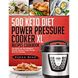 500 Keto Diet Power Pressure Cooker XL Recipes Cookbook: The Quick and Easy Ketogenic Electric Pressure Cooker Recipe Book for Everyday (Keto Electric Pressure Cooker)