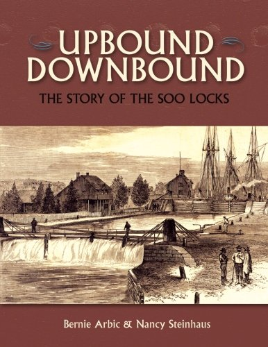 Upbound Downbound: The Story of the Soo Locks