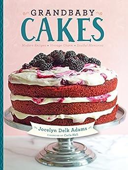 Grandbaby Cakes: Modern Recipes, Vintage Charm, Soulful Memories by [Adams, Jocelyn Delk]