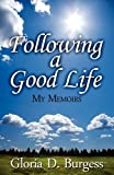 Following a Good Life, Gloria D. Burgess, 1456019120