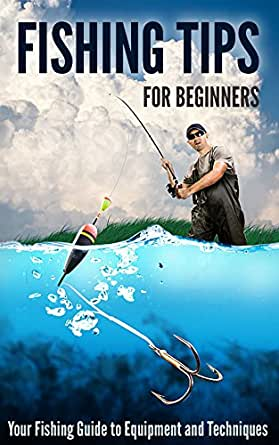 Fishing Tips For Beginners Your Fishing Guide To