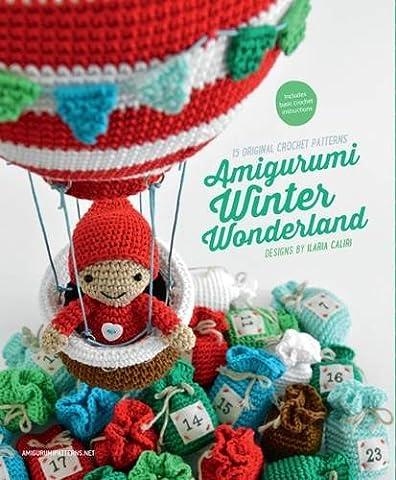 Amigurumi Winter Wonderland: 15 Original Crochet Patterns - Ilaria Collection