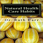 Natural Health Care Habits: Life Enhancing Ideas for Your Health | Dr. Ruth Carr