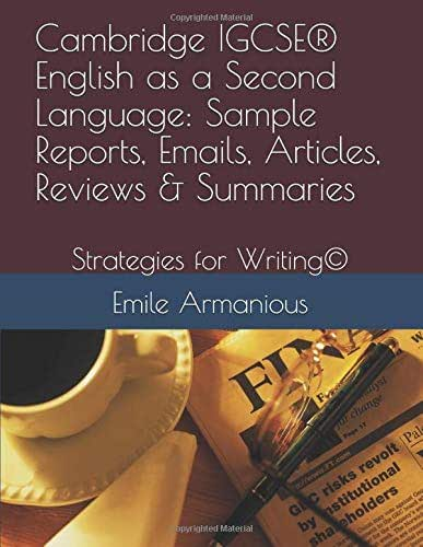 Cambridge IGCSE® English as a Second Language: Sample Reports, Emails, Articles, Reviews & Summaries: Strategies for Writing©