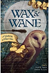 Wax & Wane: A Gathering of Witch Tales Paperback