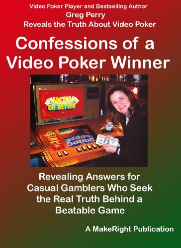 Confessions of a Video Poker Winner - Revealing Answers for Casual Gamblers Who Want Truth Behind a Beatable Game