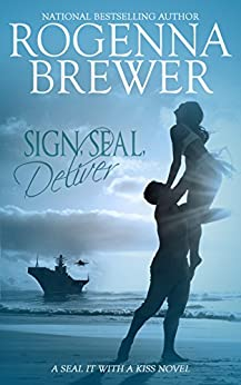 Sign, SEAL, Deliver (SEAL It With A Kiss Book 2) by [Brewer, Rogenna]