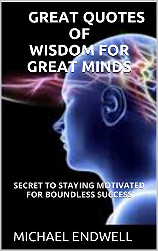 GREAT QUOTES OFWISDOM FOR GREAT MINDS SECRET TO STAYING MOTIVATED Interesting Great Quotes
