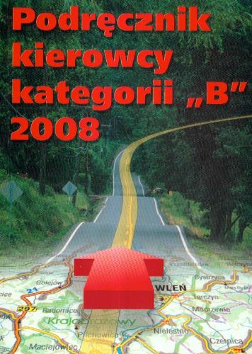 Podrecznik kierowcy kategorii B 2008 Podrecznik kierowcy kategorii B 2008