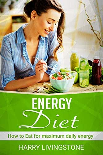 Energy Diet: How To Eat For Maximum Daily Energy (Raw Food Diet, Boosting Energy, More Energy, Beating Lethargy & Fatigue, Stop Being Tired, Vegan Diet, Smoothie Recipes, Juicing)