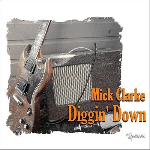 CD : Mick Clarke - Diggin Down (United Kingdom - Import)