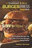 Our Cuisinart 3-in-1 Burger Press Cookbook: 99 Stuffed...