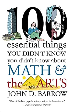 100 Essential Things You Didn't Know You Didnt Know about Math and the Arts (John Barrow Norton)