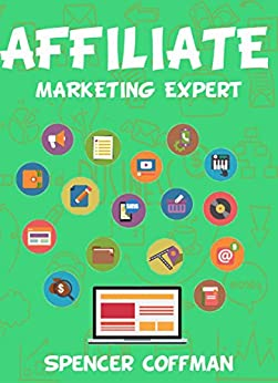 Affiliate Marketing Expert by [Coffman, Spencer]