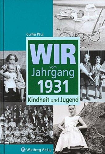 Wir vom Jahrgang 1931: Kindheit und Jugend (Jahrgangsbände)
