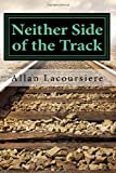 Neither Side of the Track, Allan Lacoursiere, 1499707029
