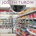 The Aisles Have Eyes: How Retailers Track Your Shopping, Strip Your Privacy, and Define Your Power Audiobook by Joseph Turow Narrated by Rob Grgach